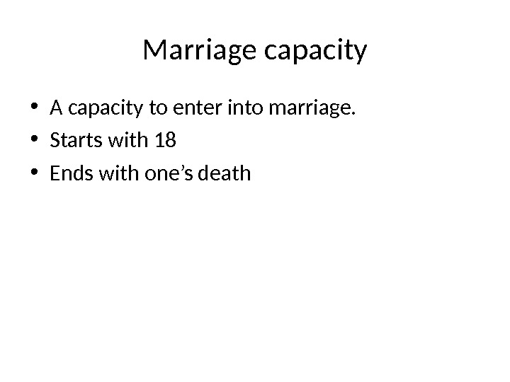 Marriage capacity • A capacity to enter into marriage.  • Starts with 18 • Ends