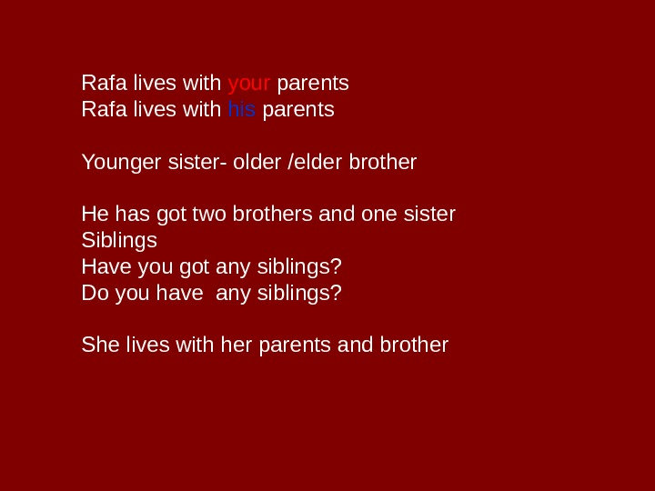 Rafa lives with your parents Rafa lives with his parents Younger sister- older /elder