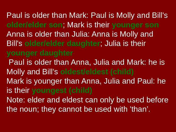 Paul is older than Mark: Paul is Molly and Bill's older/elder son ; Mark
