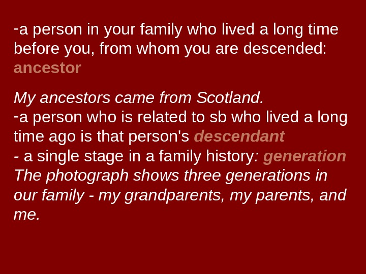 - a person in your family who lived a long time before you, from