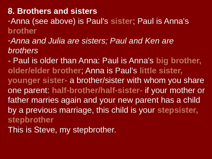 8.  Brothers and sisters - Anna (see above) is Paul's sister ; Paul
