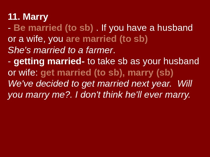 11. Marry - Be married (to sb) . If you have a husband or