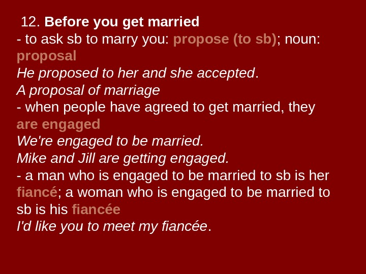 12.  Before you get married - to ask sb to marry you:  propose