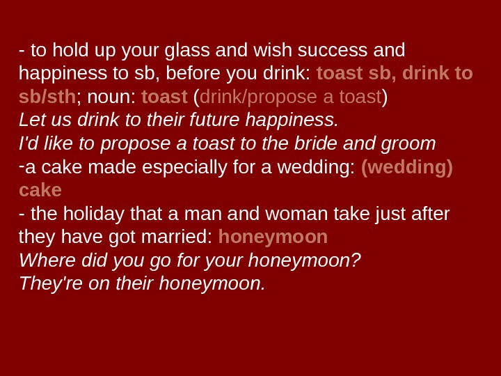 - to hold up your glass and wish success and happiness to sb, before