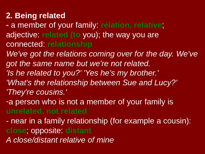 2. Being related - a member of your family:  relation, relative ;