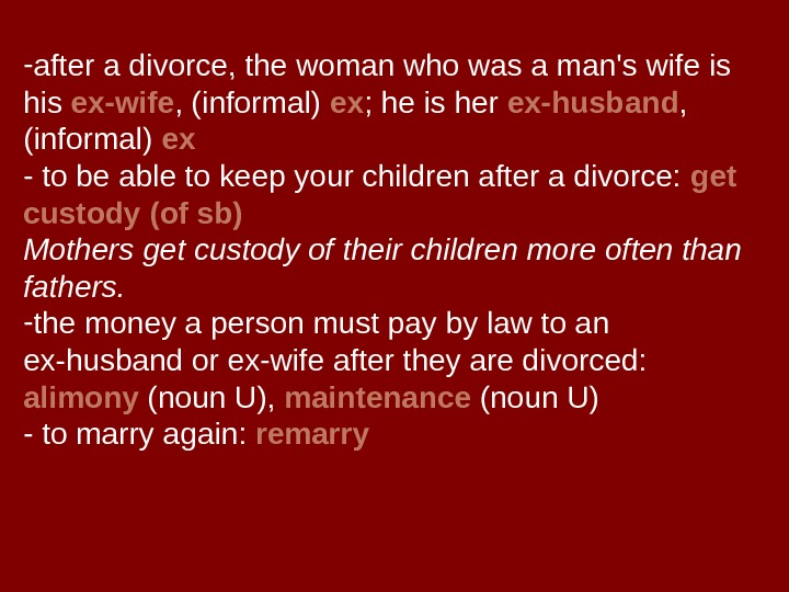 - after a divorce, the woman who was a man's wife is his ex-wife