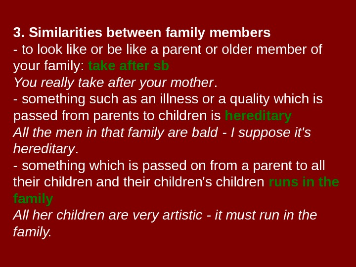 3. Similarities between family members - to look like or be like a parent