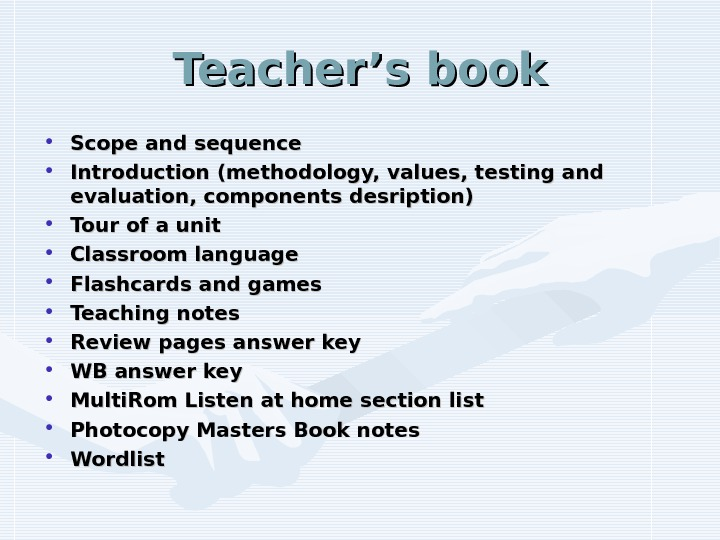Teacher's book • Scope and sequence • Introduction (methodology, values, testing and evaluation, components desription) •