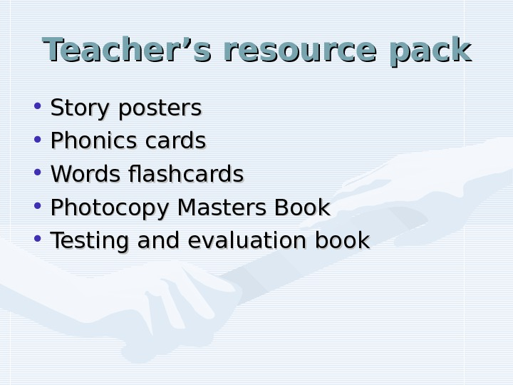 Teacher's resource pack • Story posters • Phonics cards • Words flashcards • Photocopy Masters Book