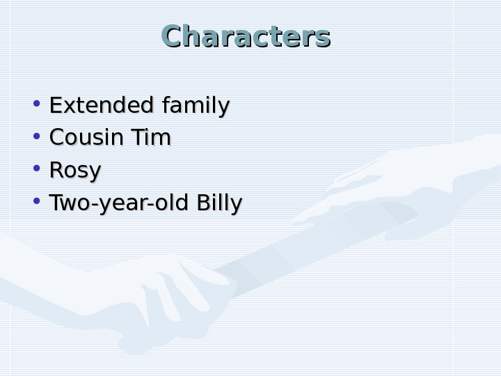 Characters  • Extended family • Cousin Tim • Rosy • Two-year-old Billy