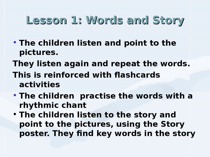 Lesson 1: Words and Story • The children listen and point to the pictures. They listen