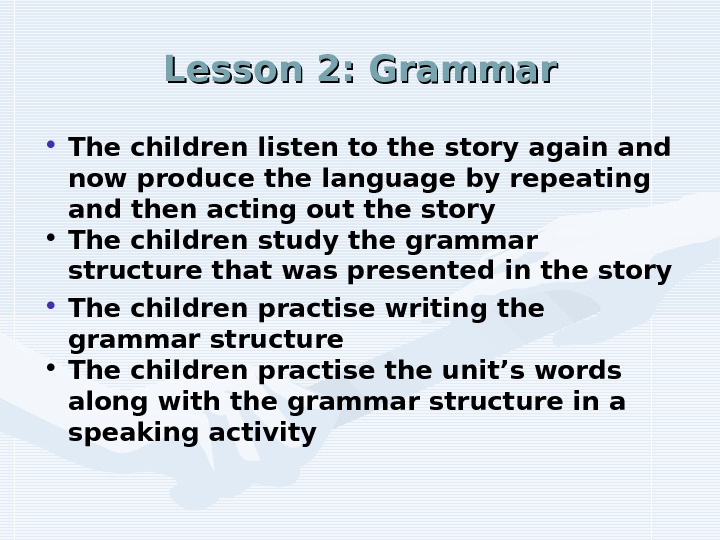 Lesson 2: Grammar • The children listen to the story again and now produce the language