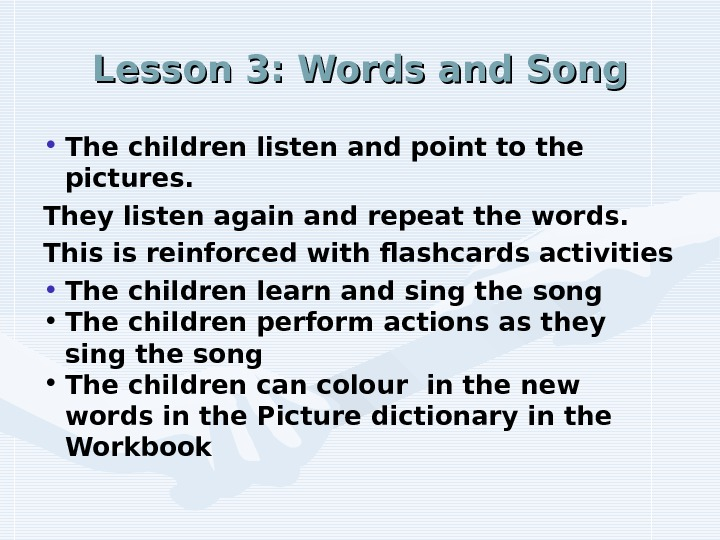 Lesson 3: Words and Song • The children listen and point to the pictures.  They