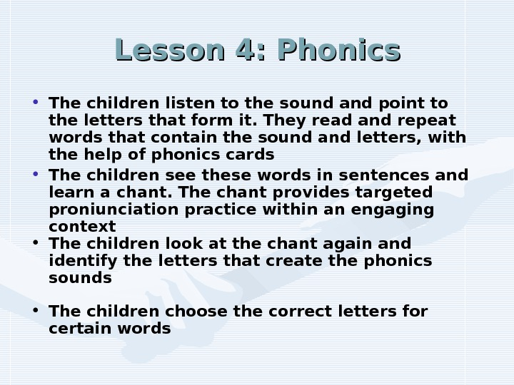 Lesson 4: Phonics • The children listen to the sound and point to the letters that