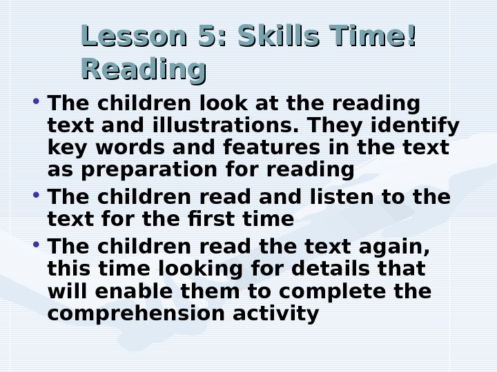 Lesson 5: Skills Time! Reading • The children look at the reading text and illustrations. They