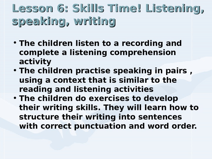 Lesson 6: Skills Time! Listening,  speaking, writing • The children listen to a recording and