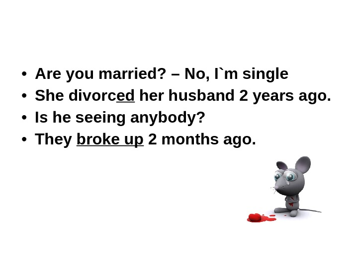 • Are you married? – No, I`m single • She divorc ed her husband 2