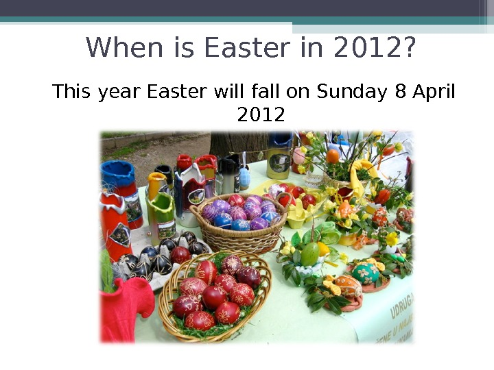 When is Easter in 2012? This year Easter will fall on Sunday 8 April 2012