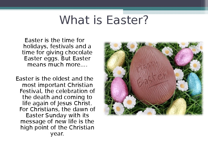 What is Easter ? Easter is the time for holidays, festivals and a time for giving