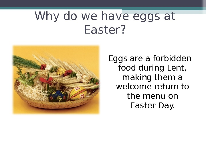 Why do we have eggs at Easter? Eggs are a forbidden food during Lent,  making