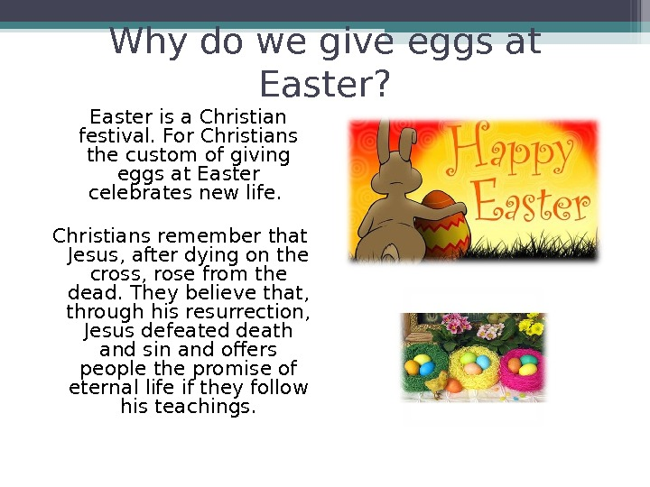 Why do we give eggs at Easter? Easter is a Christian festival. For Christians the custom
