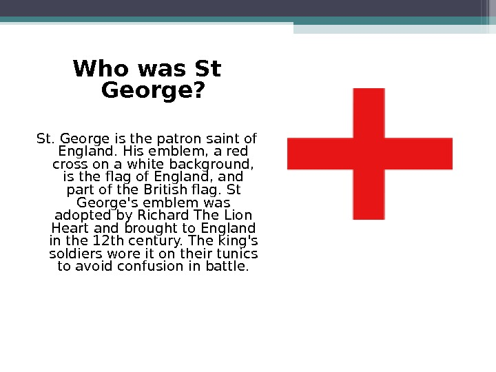 Who was St George? St. George is the patron saint of England. His emblem, a red