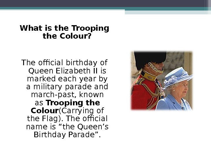 What is the Trooping the Colour? The official birthday of Queen Elizabeth II is marked each