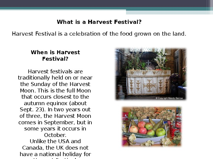 What is a Harvest Festival? Harvest Festival is a celebration of the food grown on the