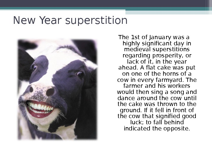 New Year superstition The 1 st of January was a highly significant day in medieval superstitions
