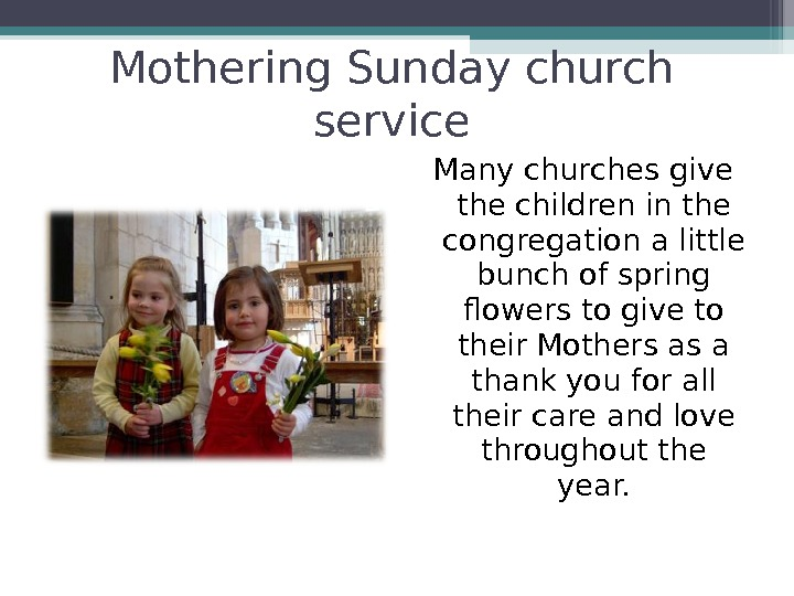 Mothering Sunday church service Many churches give the children in the congregation a little bunch of