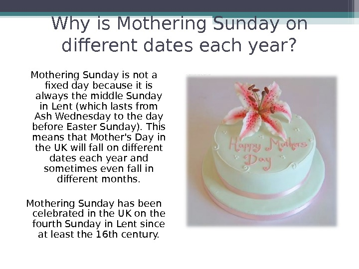 Why is Mothering Sunday on different dates each year? Mothering Sunday is not a fixed day
