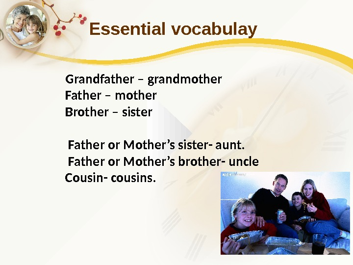 Essential vocabulay Grandfather – grandmother Father – mother Brother – sister  Father or