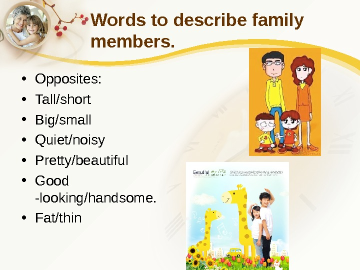 Words to describe family members.  • Opposites:  • Tall/short • Big/small •