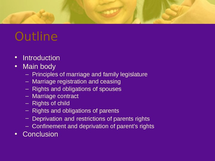 Outline • Introduction • Main body – Principles of marriage and family legislature –