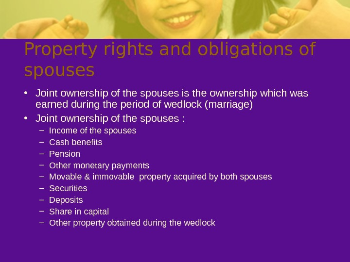 Property rights and obligations of spouses • Joint ownership of the spouses is the