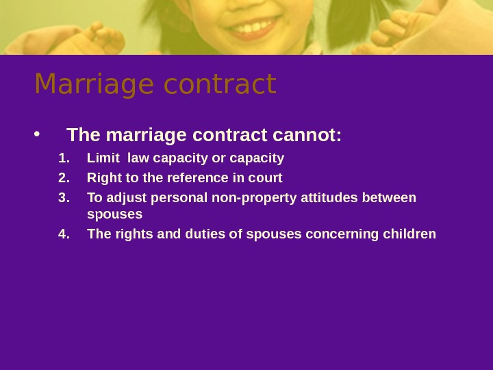 Marriage contract • The marriage contract cannot : 1. Limit law capacity or capacity