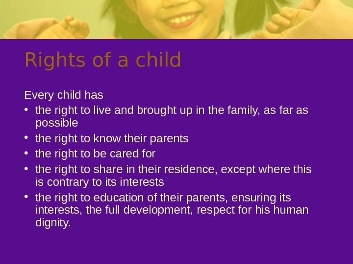 Rights of a child Every child has  • the right to live and