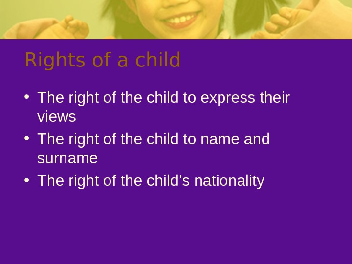 Rights of a child • The right of the child to express their views