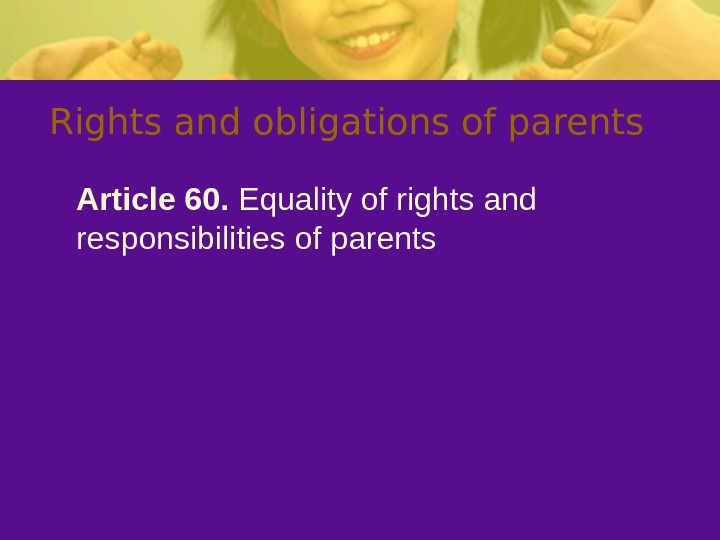 Rights and obligations of parents Article 60.  Equality of rights and responsibilities of