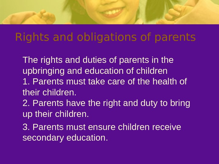 Rights and obligations of parents The rights and duties of parents in the upbringing