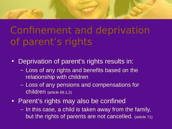 Confinement and deprivation of parent's rights • Deprivation of parent's rights results in: –