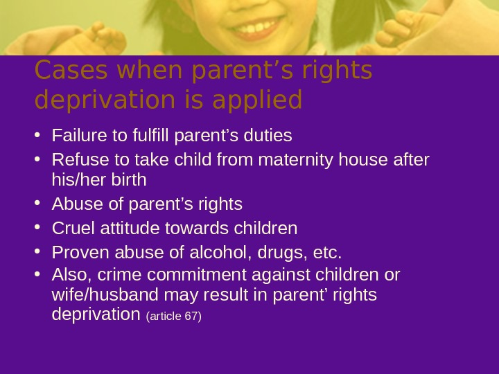 Cases when parent's rights deprivation is applied • Failure to fulfill parent's duties •