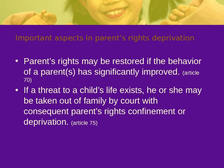 Important aspects in parent's rights deprivation • Parent's rights may be restored if the