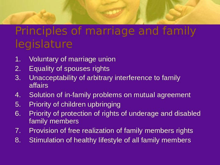 Principles of marriage and family legislature 1. Voluntary of marriage union 2. Equality of