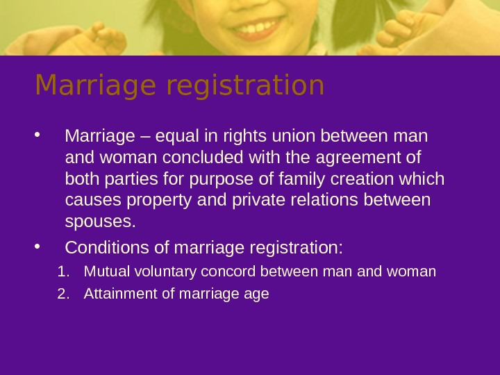 Marriage registration • Marriage – equal in rights union between man and woman concluded