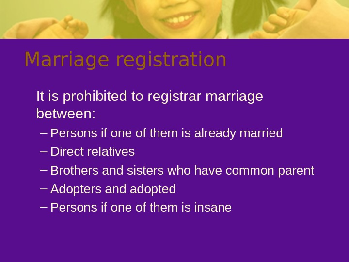 Marriage registration It is prohibited to registrar marriage between: – Persons if one of