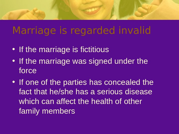 Marriage is regarded invalid  • If the marriage is fictitious • If the