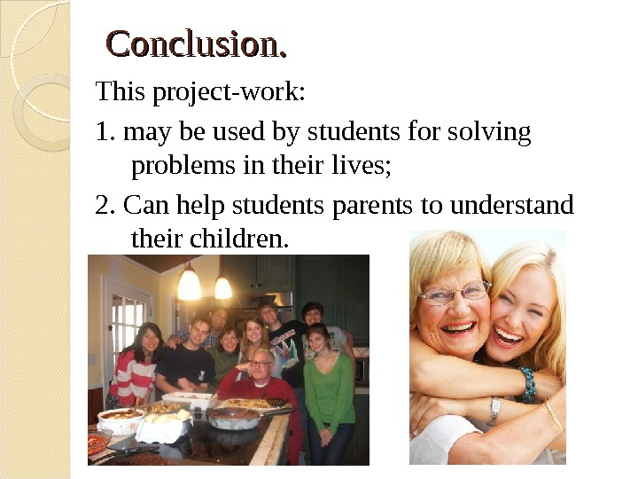 Conclusion. This project-work:  1. may be used by students for solving problems in their lives;