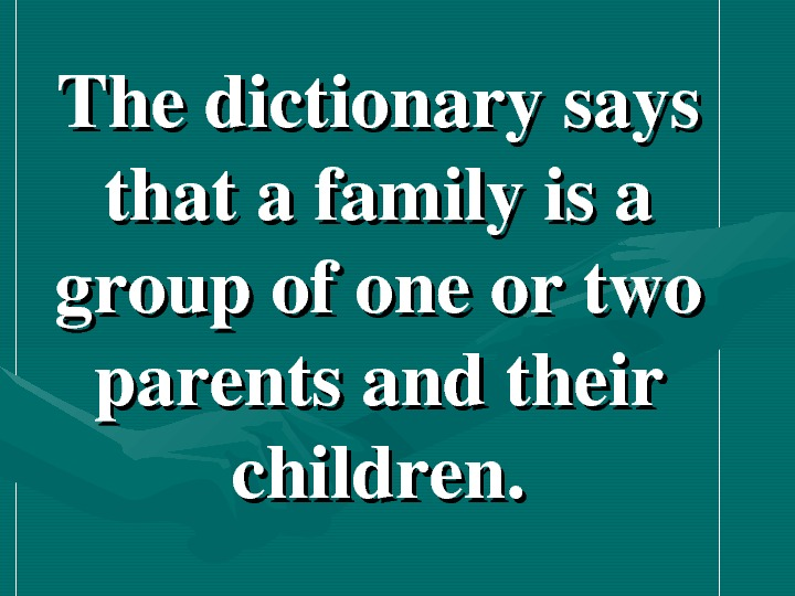 The dictionary says that a family is a group of one or two parents