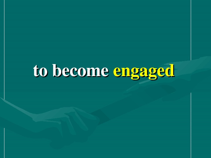 tobecome engaged